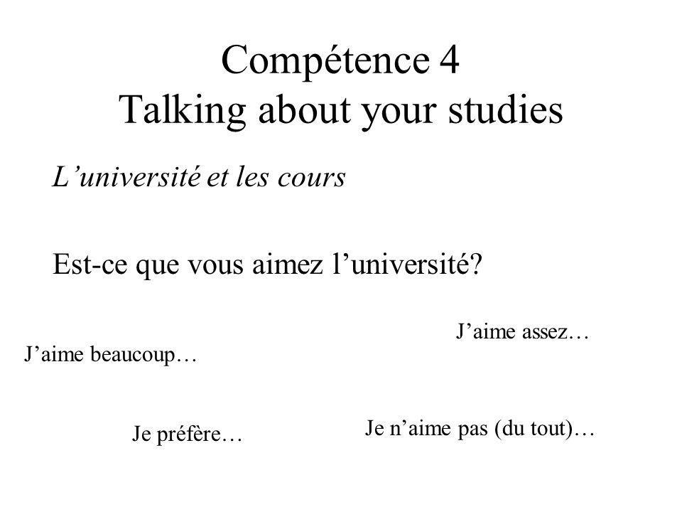Compétence 4 Talking about your studies Luniversité et les cours Est-ce que vous aimez luniversité.
