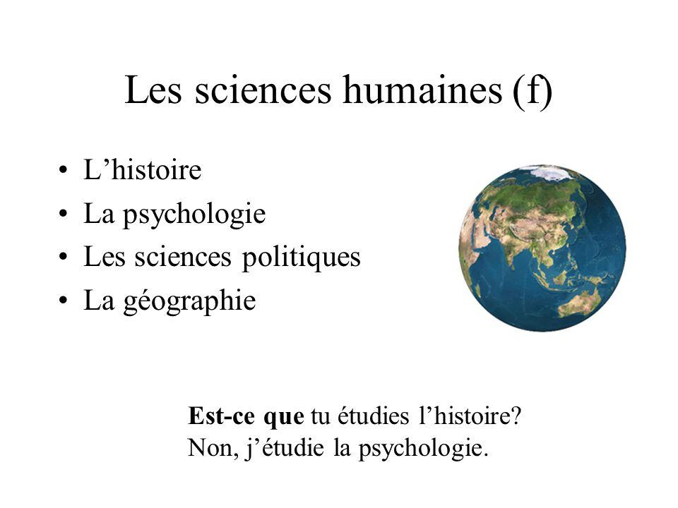Les sciences humaines (f) Lhistoire La psychologie Les sciences politiques La géographie Est-ce que tu étudies lhistoire.