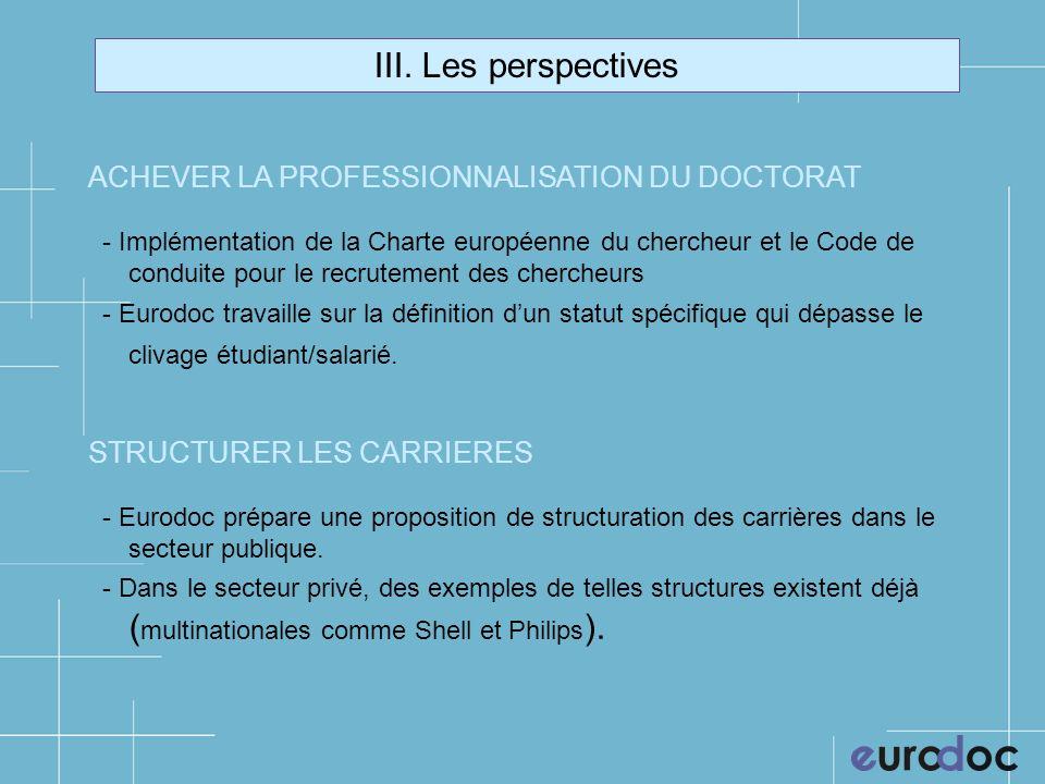 III. Les perspectives ACHEVER LA PROFESSIONNALISATION DU DOCTORAT - Implémentation de la Charte européenne du chercheur et le Code de conduite pour le