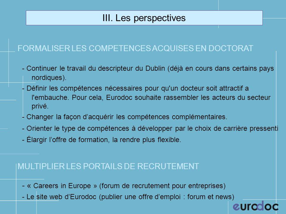 III. Les perspectives FORMALISER LES COMPETENCES ACQUISES EN DOCTORAT - Continuer le travail du descripteur du Dublin (déjà en cours dans certains pay