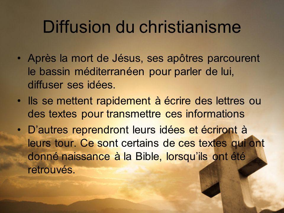 Diffusion du christianisme Après la mort de Jésus, ses apôtres parcourent le bassin méditerranéen pour parler de lui, diffuser ses idées. Ils se mette