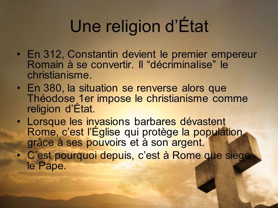Une religion dÉtat En 312, Constantin devient le premier empereur Romain à se convertir. Il décriminalise le christianisme. En 380, la situation se re