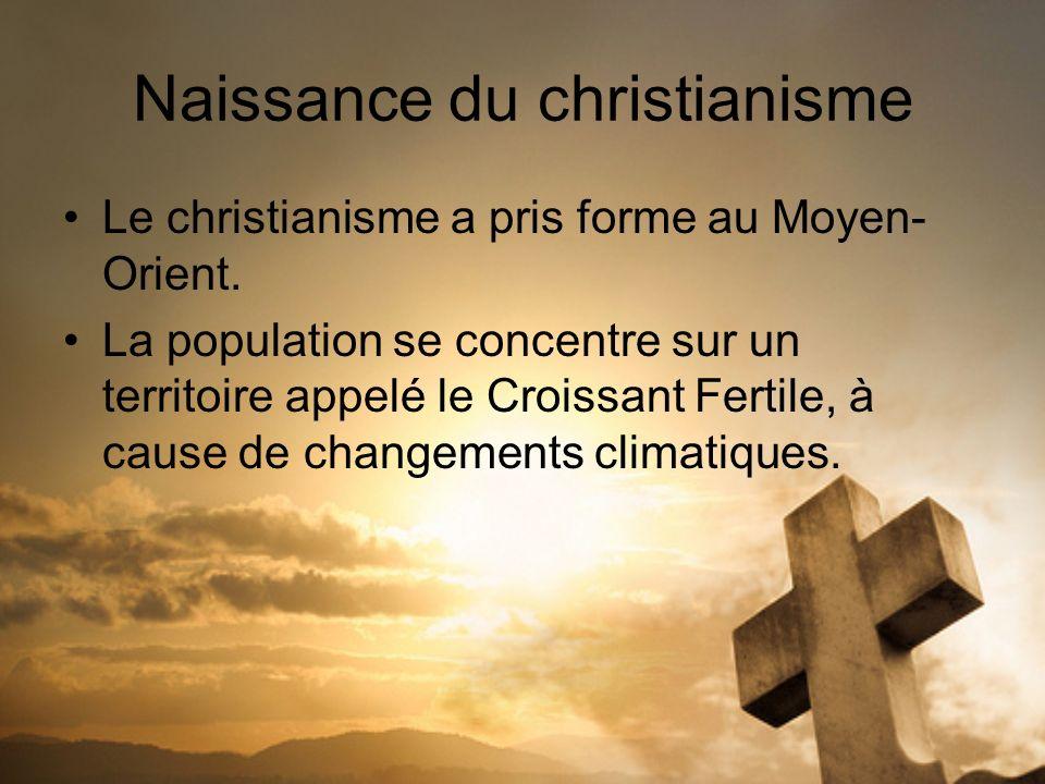 Naissance du christianisme Le christianisme a pris forme au Moyen- Orient. La population se concentre sur un territoire appelé le Croissant Fertile, à