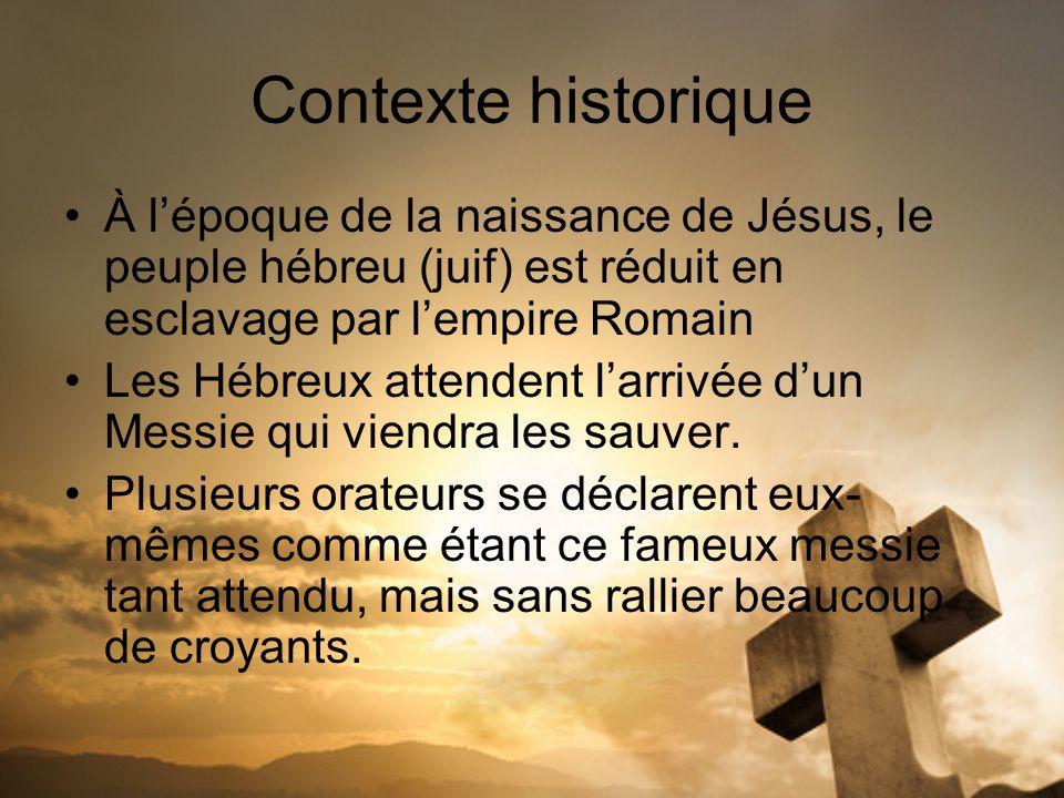 Contexte historique À lépoque de la naissance de Jésus, le peuple hébreu (juif) est réduit en esclavage par lempire Romain Les Hébreux attendent larri