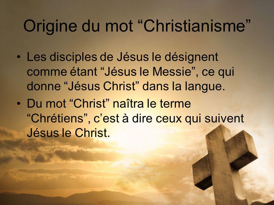 Origine du mot Christianisme Les disciples de Jésus le désignent comme étant Jésus le Messie, ce qui donne Jésus Christ dans la langue. Du mot Christ