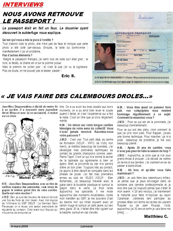 INTERVIEWS 9 mars 2006Latresne « JE VAIS FAIRE DES CALEMBOURS DROLES…» Jean-Marc Despomadères a décidé de mettre fin à sa carrière. Il a rencontré not