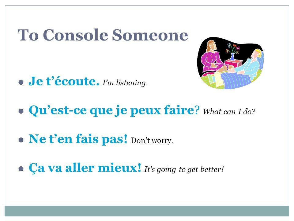 To Console Someone Je técoute.Im listening. Quest-ce que je peux faire.