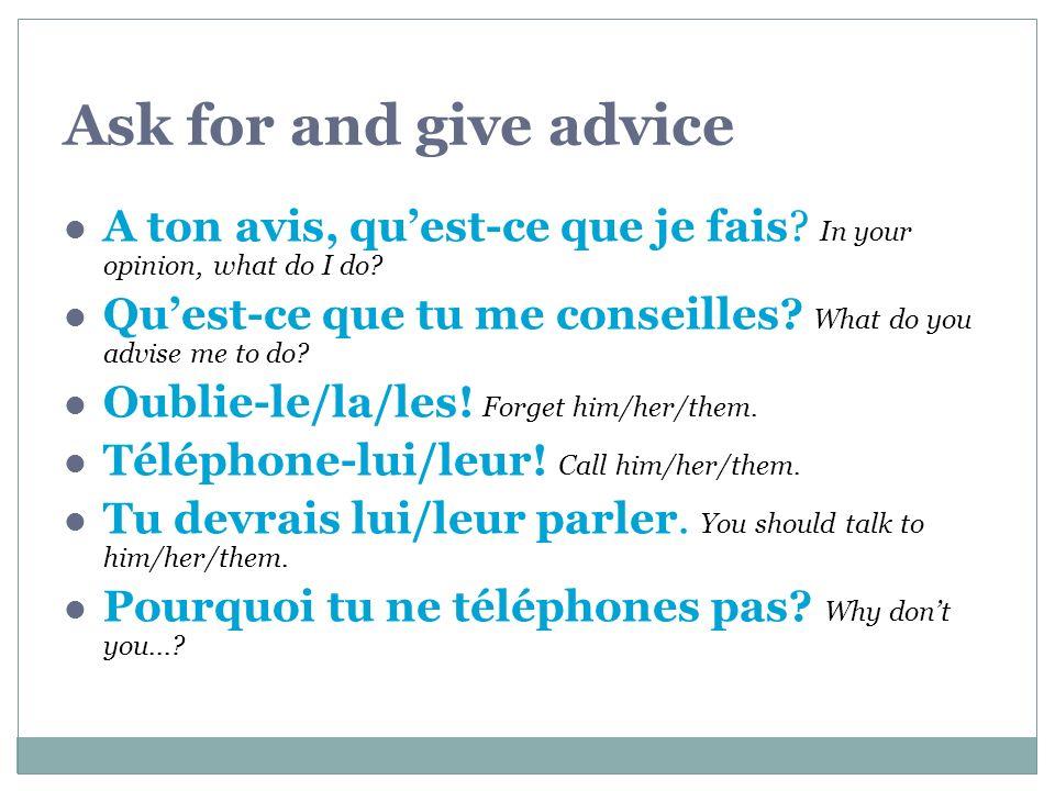 Ask for and give advice A ton avis, quest-ce que je fais.