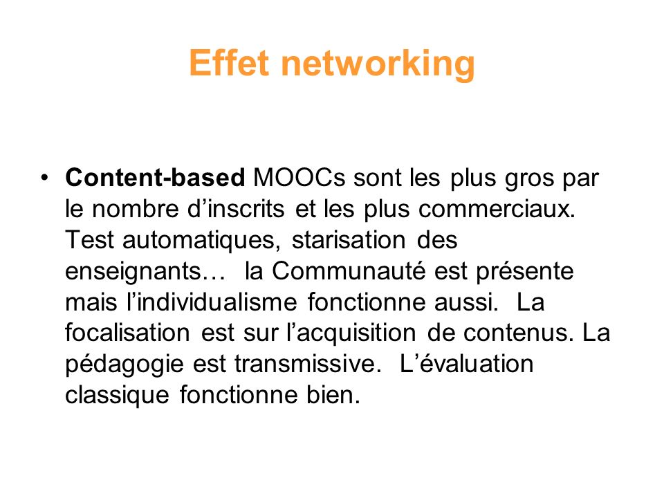 Effet networking Content-based MOOCs sont les plus gros par le nombre dinscrits et les plus commerciaux. Test automatiques, starisation des enseignant