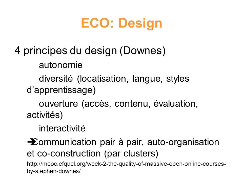 ECO: Design 4 principes du design (Downes) autonomie diversité (locatisation, langue, styles dapprentissage) ouverture (accès, contenu, évaluation, ac