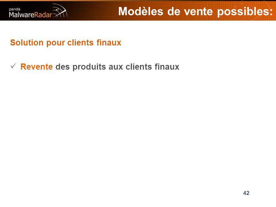 42 Modèles de vente possibles: Solution pour clients finaux Revente des produits aux clients finaux