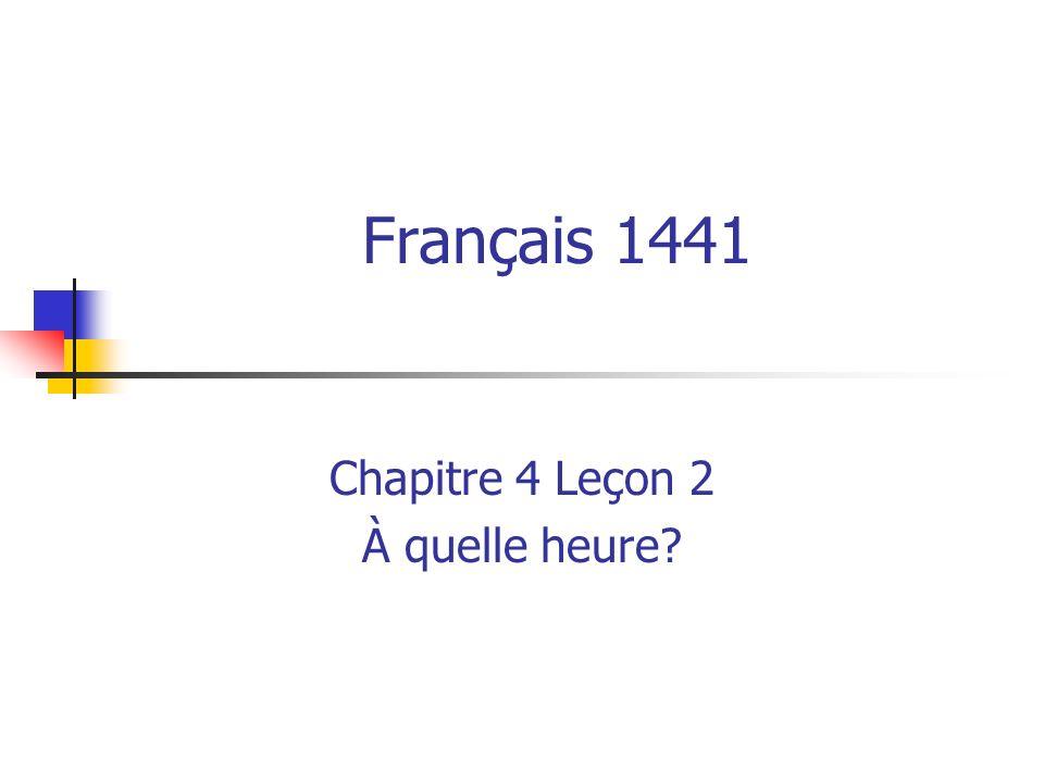 Français 1441 Chapitre 4 Leçon 2 À quelle heure?