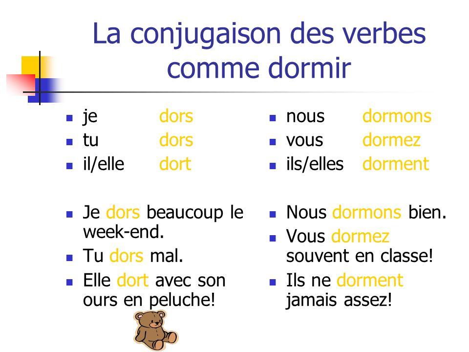 La conjugaison des verbes comme dormir jedors tudors il/elledort Je dors beaucoup le week-end.