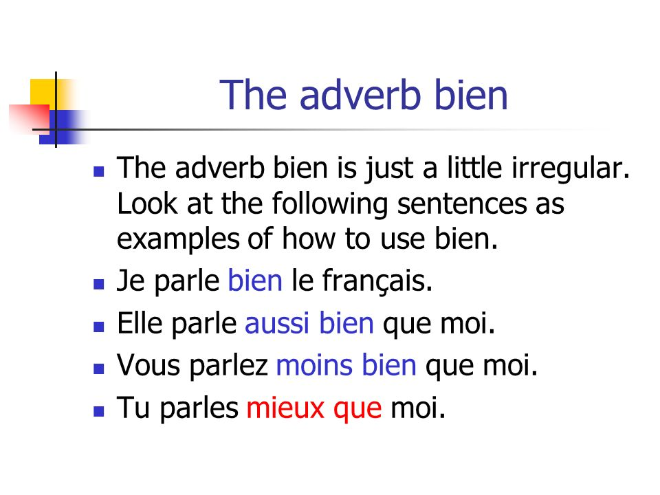 The adverb bien The adverb bien is just a little irregular.