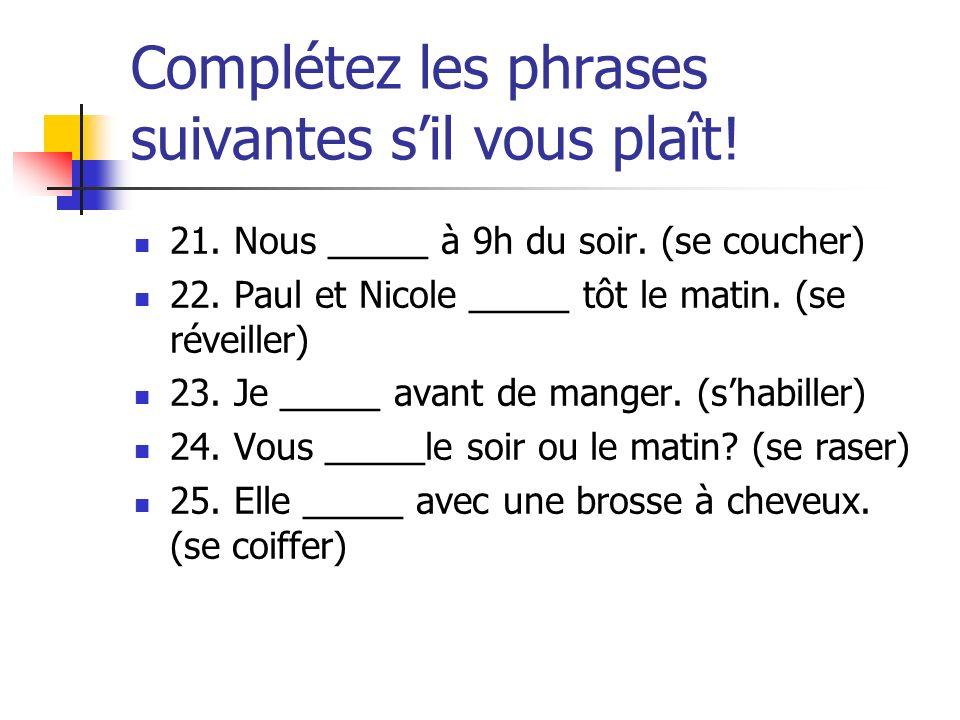 Complétez les phrases suivantes sil vous plaît.21.
