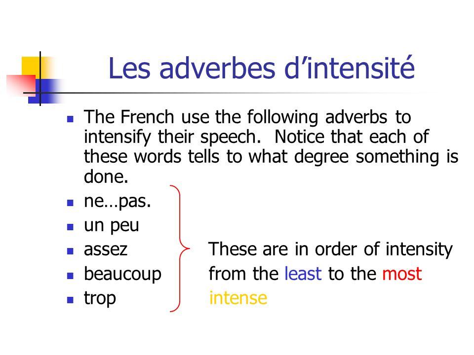 Les adverbes de quantité Notice that these same adverbs followed by de/d are used to talk about quantities.