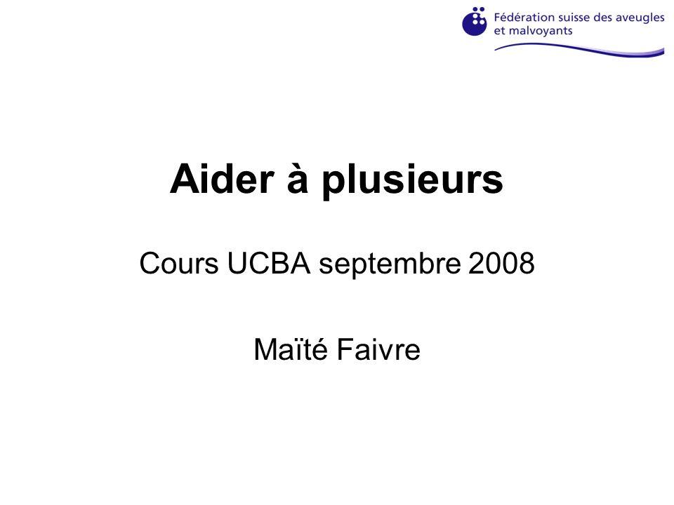 Aider à plusieurs Cours UCBA septembre 2008 Maïté Faivre