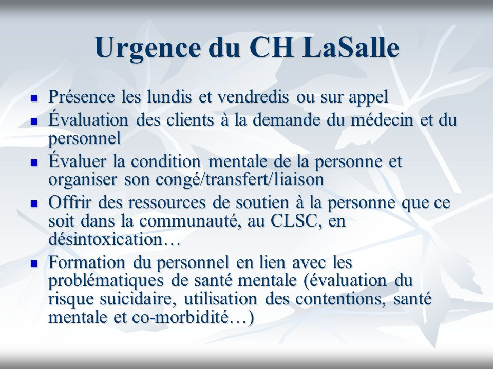 Visites des cliniques médicales Dorval Dorval Lachine Lachine LaSalle LaSalle Sur demande du médecin, évaluation sur place ou conseils téléphoniques (coaching) pour faciliter lorientation du client vers les services de santé mentale appropriés