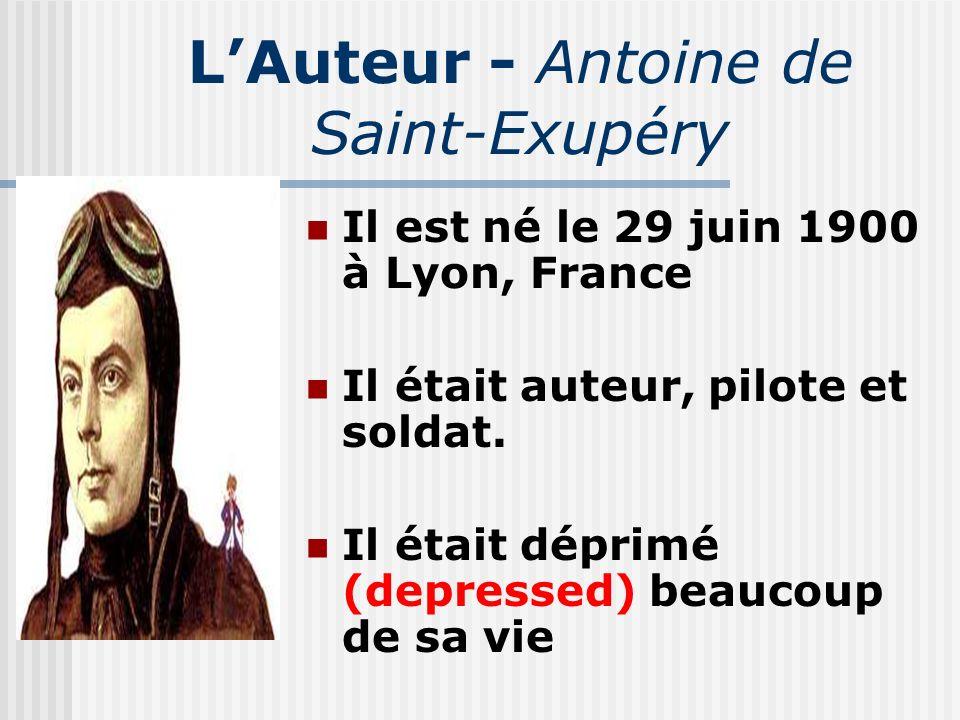 LAuteur - Antoine de Saint-Exupéry Il est né le 29 juin 1900 à Lyon, France Il était auteur, pilote et soldat. Il était déprimé (depressed) beaucoup d