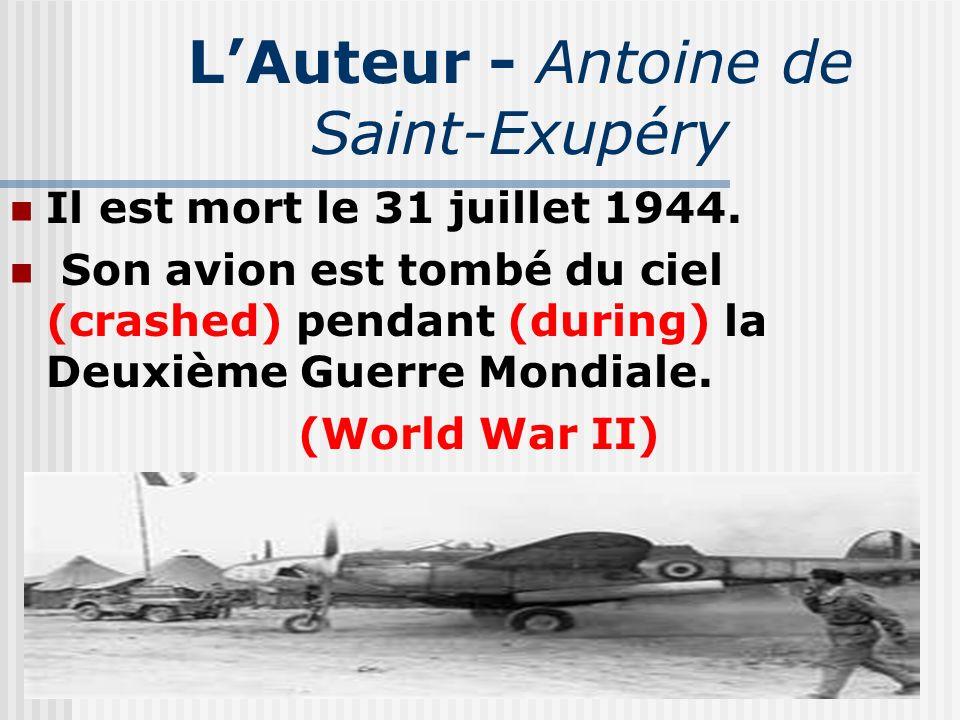 LAuteur - Antoine de Saint-Exupéry Il est mort le 31 juillet 1944. Son avion est tombé du ciel (crashed) pendant (during) la Deuxième Guerre Mondiale.