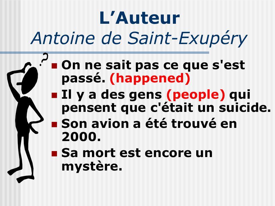 LAuteur Antoine de Saint-Exupéry On ne sait pas ce que s'est passé. (happened) Il y a des gens (people) qui pensent que c'était un suicide. Son avion