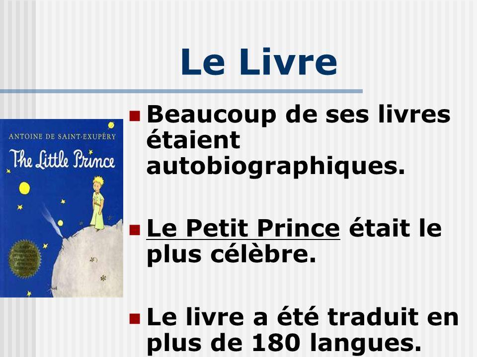Le Livre Beaucoup de ses livres étaient autobiographiques. Le Petit Prince était le plus célèbre. Le livre a été traduit en plus de 180 langues.