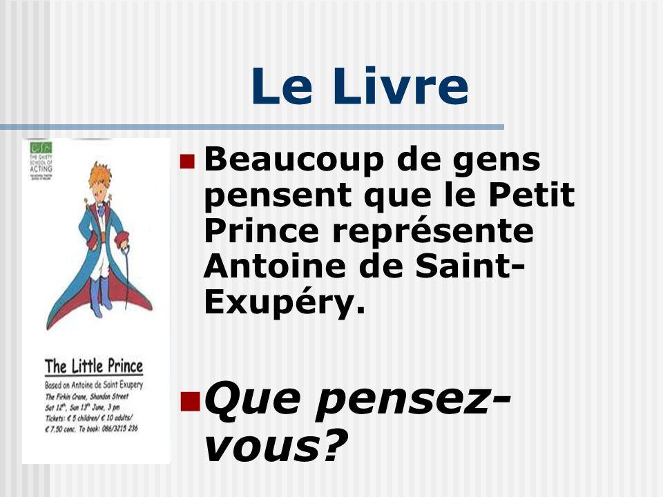 Le Livre Beaucoup de gens pensent que le Petit Prince représente Antoine de Saint- Exupéry. Que pensez- vous?