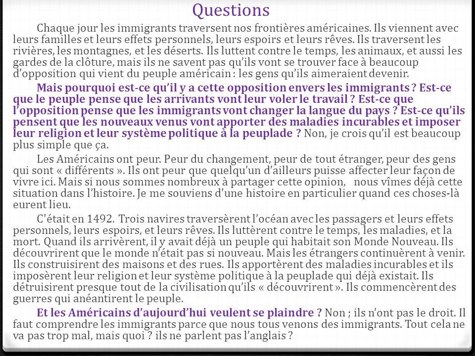 Questions Chaque jour les immigrants traversent nos frontières américaines. Ils viennent avec leurs familles et leurs effets personnels, leurs espoirs