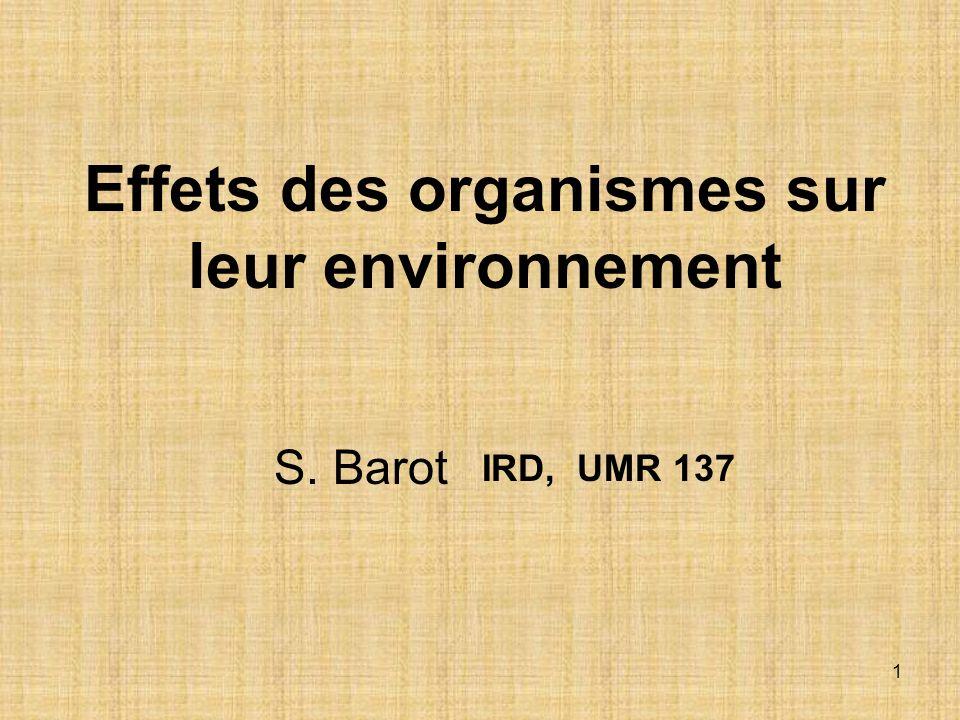 62 LV 335, Effets de organismes, Barot Interaction intime entre biotique et abiotique Utiliser les ingénieurs en ingénierie écologique.