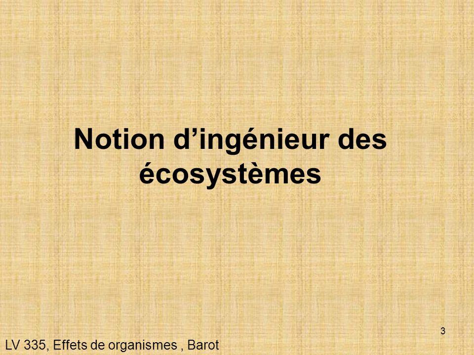 24 LV 335, Effets de organismes, Barot Notion despèce clef Espèce qui par son rôle trophique, ou dingénieur influencent de nombreuses espèces de lécosystème ou ses propriétés fondamentales (production primaire...)