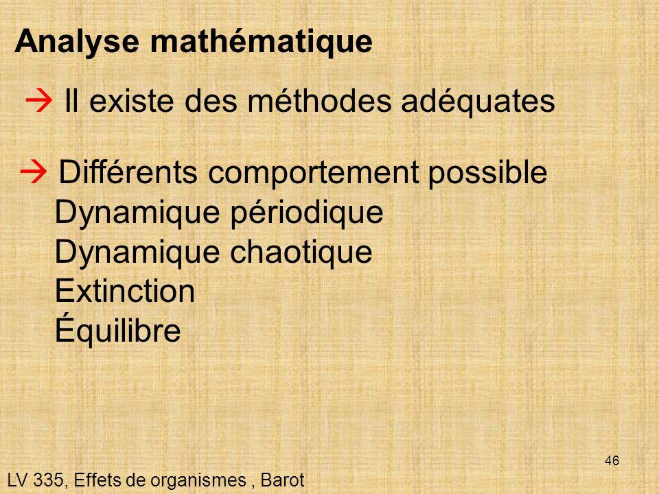 46 Analyse mathématique LV 335, Effets de organismes, Barot Il existe des méthodes adéquates Différents comportement possible Dynamique périodique Dyn