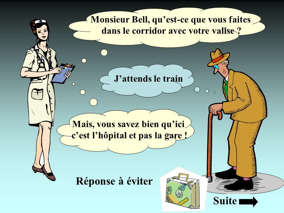 Monsieur Bell, quest-ce que vous faites dans le corridor avec votre valise ? Jattends le train Mais, vous savez bien quici cest lhôpital et pas la gar