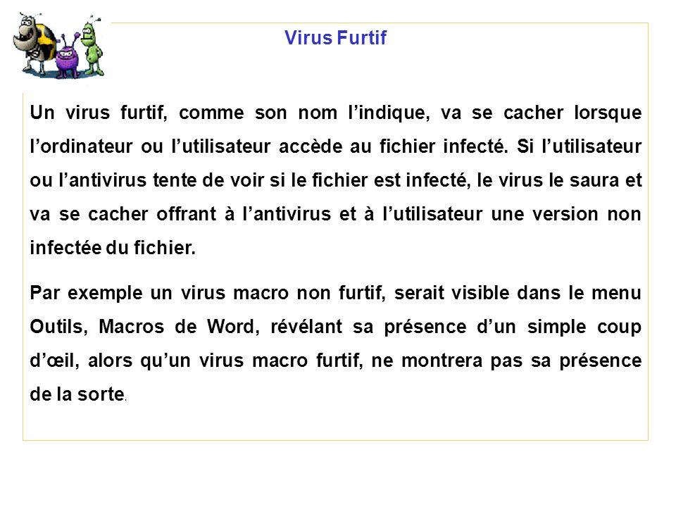 Virus Furtif Un virus furtif, comme son nom lindique, va se cacher lorsque lordinateur ou lutilisateur accède au fichier infecté. Si lutilisateur ou l
