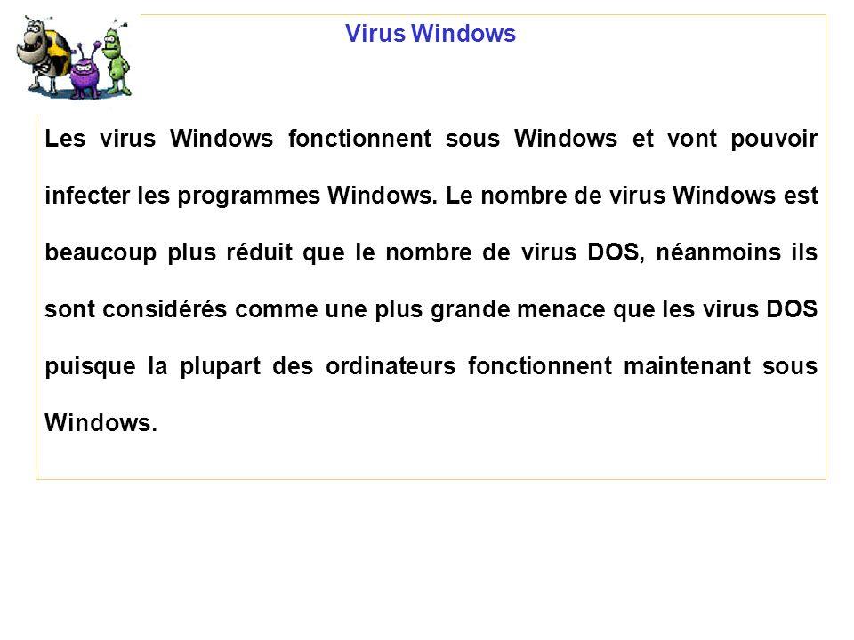 Virus Windows Les virus Windows fonctionnent sous Windows et vont pouvoir infecter les programmes Windows. Le nombre de virus Windows est beaucoup plu