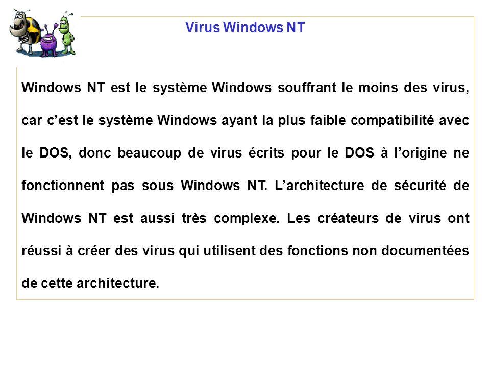 Virus Windows NT Windows NT est le système Windows souffrant le moins des virus, car cest le système Windows ayant la plus faible compatibilité avec l