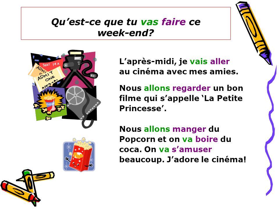 Quest-ce que tu vas faire ce week-end.Laprès-midi, je vais aller au cinéma avec mes amies.