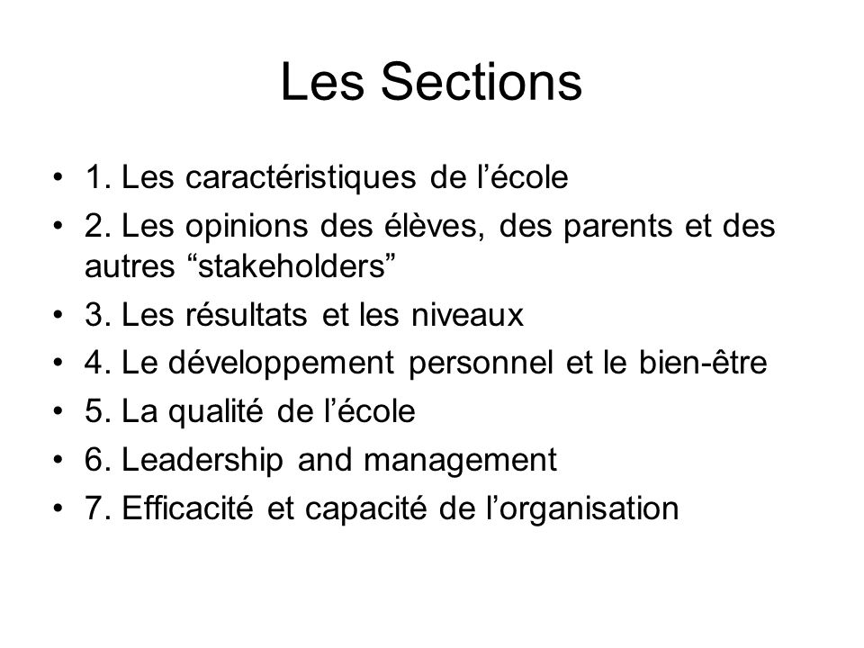 Les Sections 1. Les caractéristiques de lécole 2. Les opinions des élèves, des parents et des autres stakeholders 3. Les résultats et les niveaux 4. L