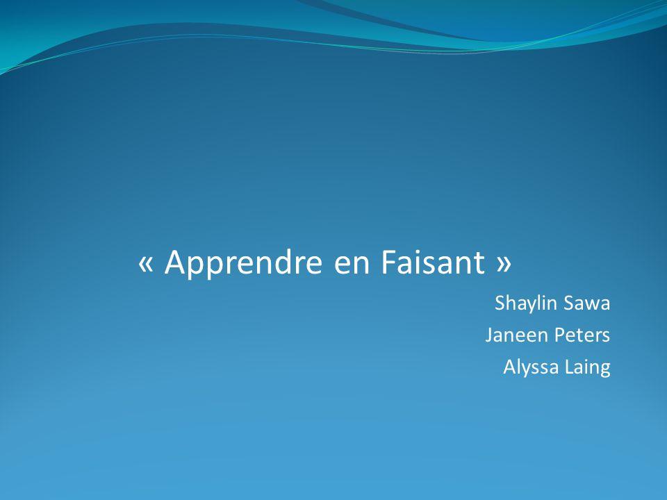 « Apprendre en Faisant » Shaylin Sawa Janeen Peters Alyssa Laing