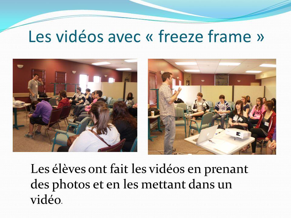 Les vidéos avec « freeze frame » Les élèves ont fait les vidéos en prenant des photos et en les mettant dans un vidéo.