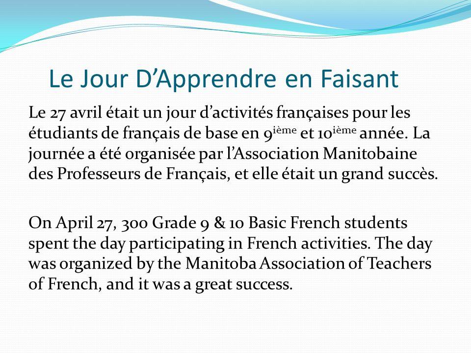 Le Jour DApprendre en Faisant Le 27 avril était un jour dactivités françaises pour les étudiants de français de base en 9 ième et 10 ième année. La jo