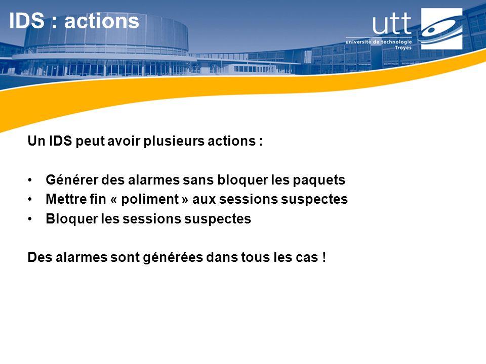 RE1611 IDS : actions Un IDS peut avoir plusieurs actions : Générer des alarmes sans bloquer les paquets Mettre fin « poliment » aux sessions suspectes