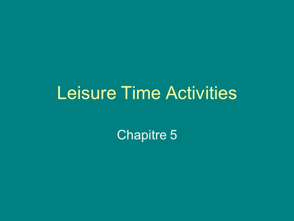 Leisure Time Activities Chapitre 5