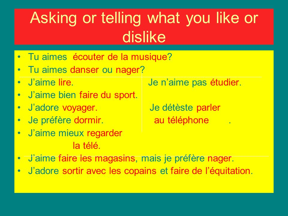 Asking or telling what you like or dislike Tu aimes écouter de la musique.