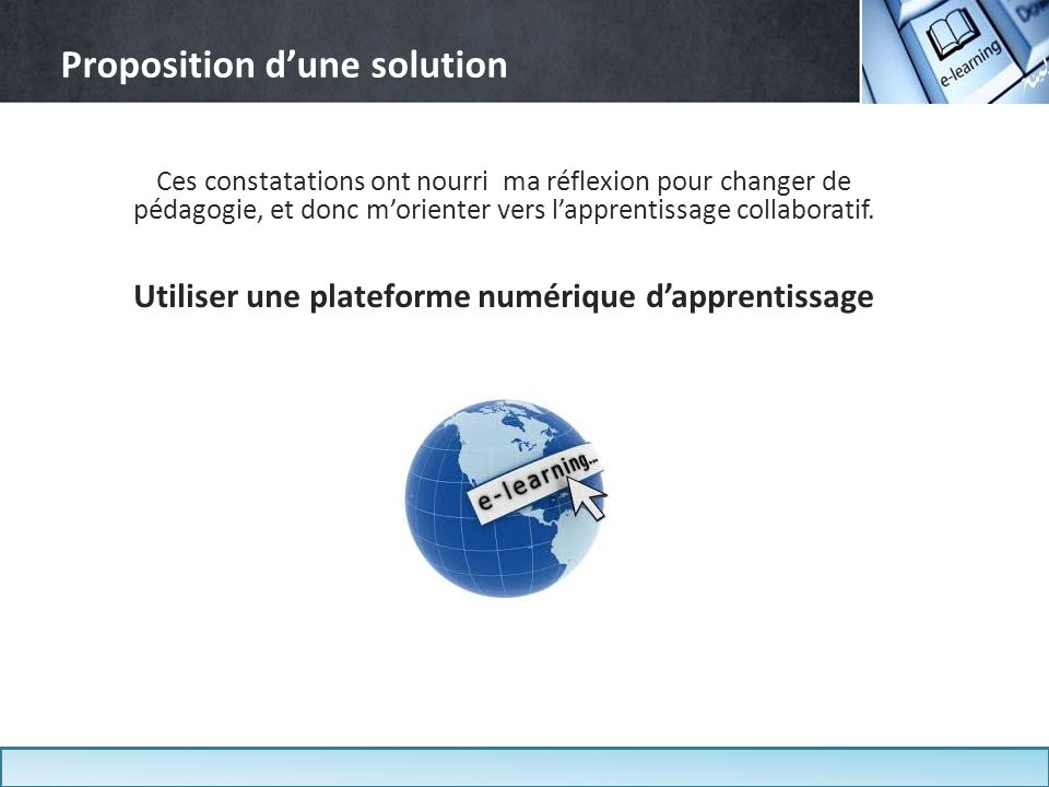 Solution retenue: Dokeos Simple dutilisation Prise en main facile pour un apprentissage rapide.