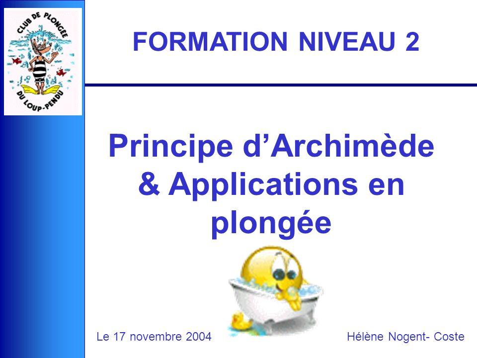 Principe dArchimède & Applications en plongée Hélène Nogent- CosteLe 17 novembre 2004 FORMATION NIVEAU 2