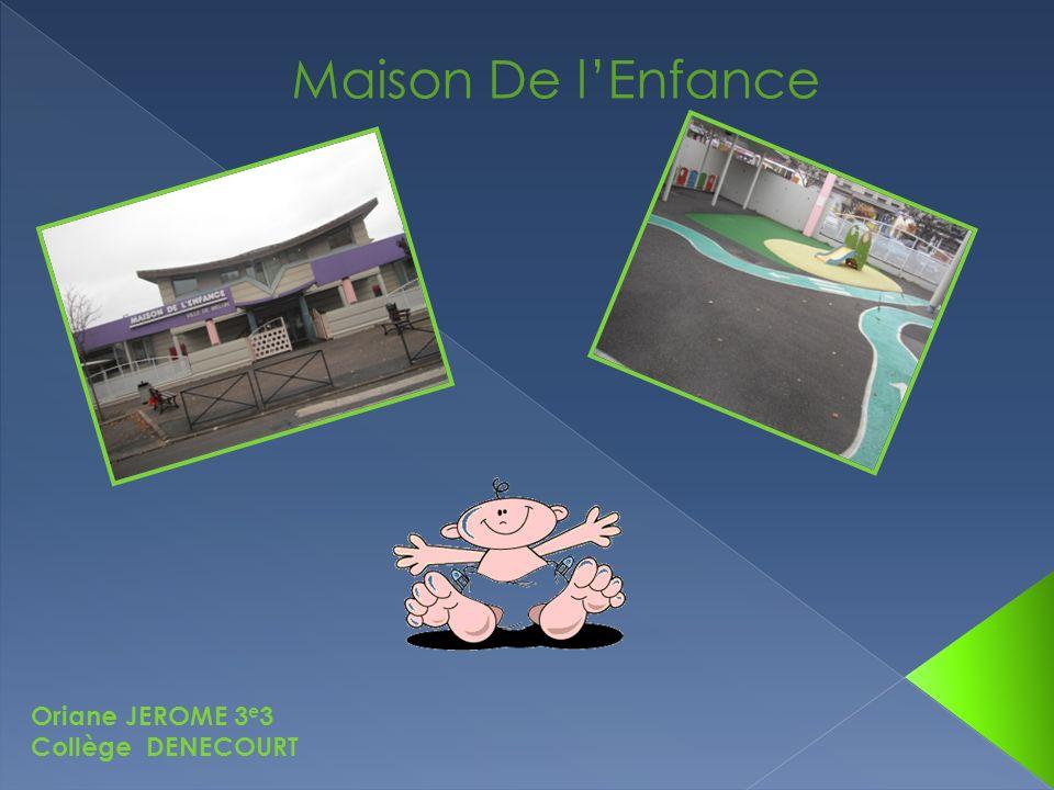 Maison De lEnfance Oriane JEROME 3 e 3 Collège DENECOURT
