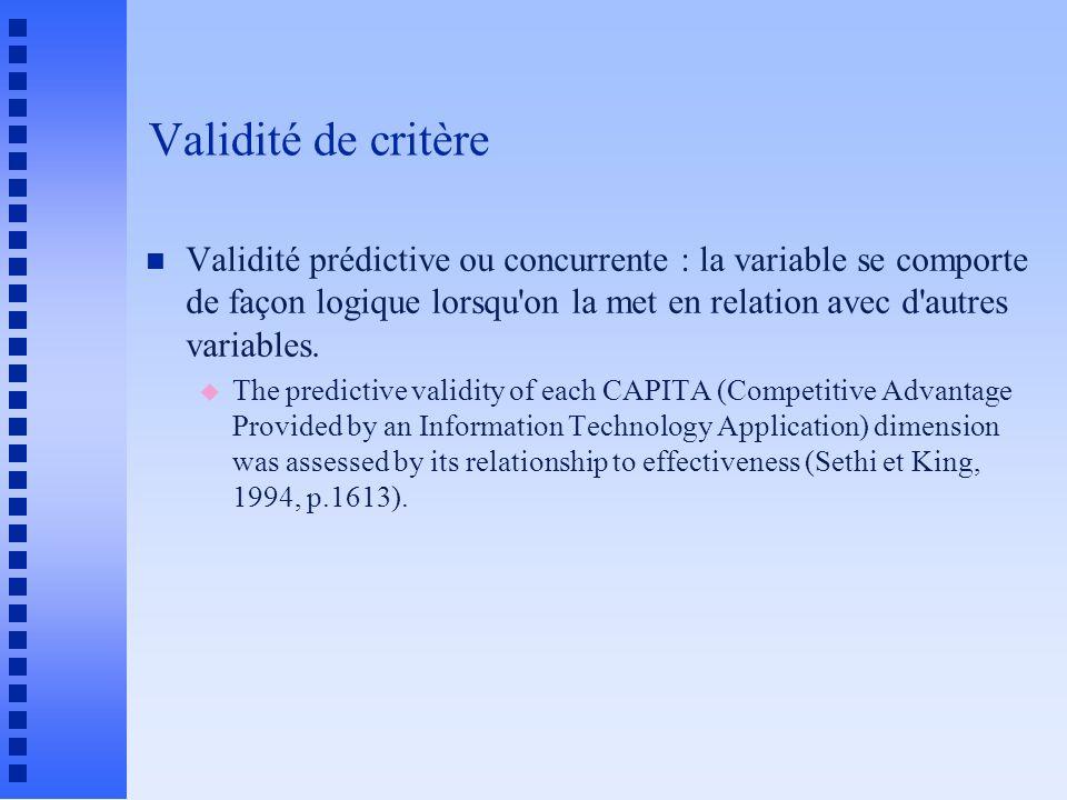Validité de critère n Validité prédictive ou concurrente : la variable se comporte de façon logique lorsqu on la met en relation avec d autres variables.