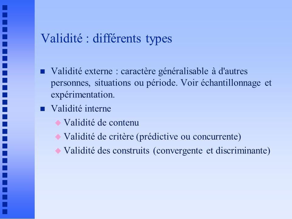 Validité : différents types n Validité externe : caractère généralisable à d autres personnes, situations ou période.