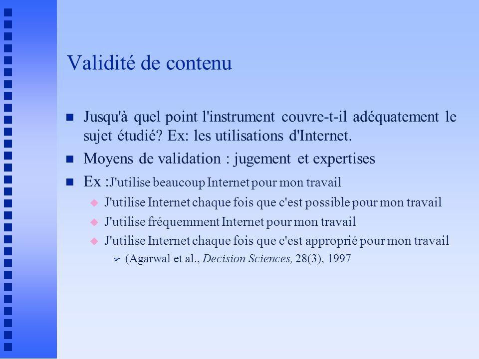 Validité de contenu n Jusqu à quel point l instrument couvre-t-il adéquatement le sujet étudié.