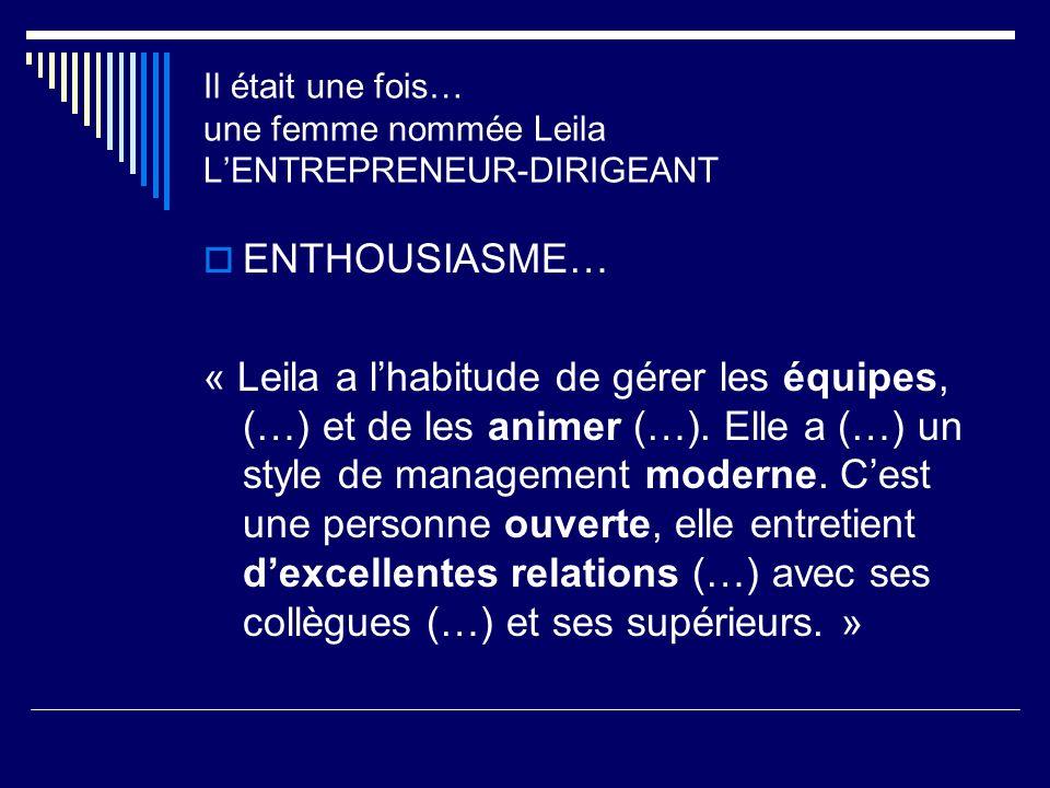 ENTHOUSIASME… « Leila a lhabitude de gérer les équipes, (…) et de les animer (…). Elle a (…) un style de management moderne. Cest une personne ouverte